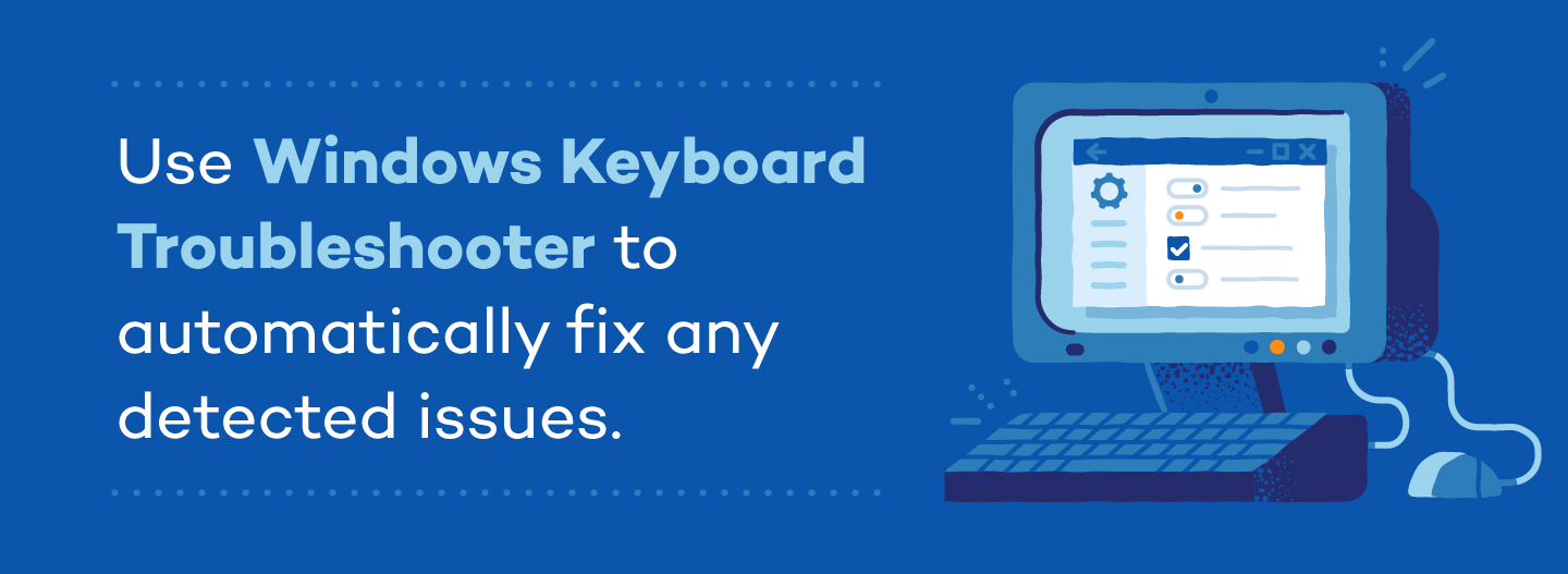 Use Windows keyboard troubleshooter to automatically fix any detected issues.